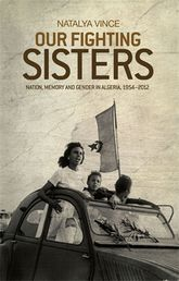Our fighting sistersNation, memory and gender in Algeria, 1954-2012$