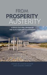 From prosperity to austerityA socio-cultural critique of the Celtic Tiger and its aftermath