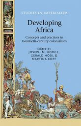 Developing Africa: Concepts and practices in twentieth-century colonialism