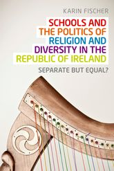 Schools and the Politics of Religion and Diversity in the Republic of IrelandSeparate But Equal?$