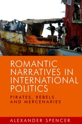 Romantic Narratives in International Politics: Pirates, Rebels and Mercenaries