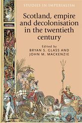 Scotland, Empire and Decolonisation in the Twentieth Century$