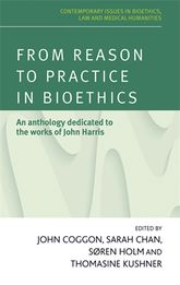 From reason to practice in bioethics: An anthology dedicated to the works of John Harris