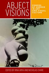 Abject Visions – Powers of Horror in Art and Visual Culture - Manchester Scholarship Online