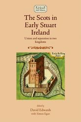 The Scots In Early Stuart Ireland: Union and separation in two kingdoms