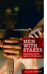 Men with stakesMasculinity and the gothic in US television