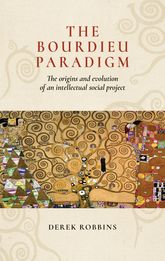 The Bourdieu ParadigmThe Origins and Evolution of an Intellectual Social Project
