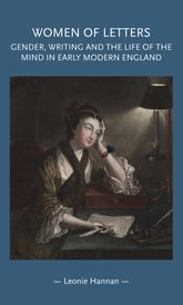 "Women of letters""Gender, writing and the life of the mind in early modern England"""