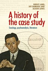 A History of the Case Study – Sexology, Psychoanalysis, Literature - Manchester Scholarship Online