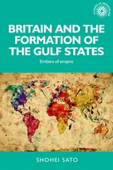 Britain and the Formation of the Gulf StatesEmbers of Empire