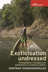 Exoticisation Undressed - Ethnographic Nostalgia and Authenticity in Emberá Clothes | Manchester Scholarship Online