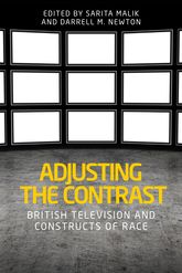 Adjusting the Contrast – British Television and Constructs of Race - Manchester Scholarship Online
