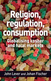Religion, regulation, consumptionGlobalising kosher and halal markets