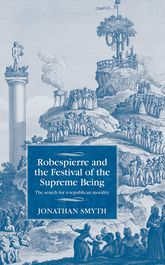 Robespierre and the Festival of the Supreme BeingThe Search for a Republican Morality