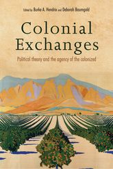 Colonial ExchangesPolitical Theory and the Agency of the Colonized