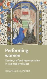 Performing womenGender, self, and representation in late-medieval Metz