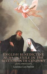 English Benedictine Nuns in Exile in the Seventeenth CenturyLiving Spirituality$