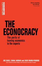 The EconocracyThe Perils of Leaving Economics to the Experts