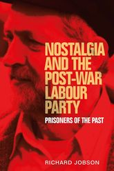 Nostalgia and the post-war Labour PartyPrisoners of the past