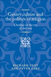Gentry culture and the politics of religion: Cheshire on the eve of civil war