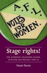 Stage rights!The Actresses' Franchise League, activism and politics 1908-58