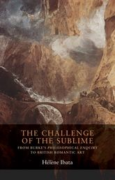 The challenge of the sublimeFrom Burke's Philosophical Enquiry to British Romantic art