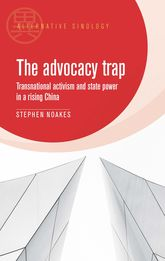The Advocacy Trap – Transnational Activism and State Power in China | Manchester Scholarship Online