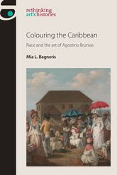 Colouring the Caribbean – Race and the Art of Agostino Brunias - Manchester Scholarship Online