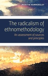 The radicalism of ethnomethodologyAn assessment of sources and principles