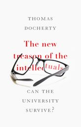 The new treason of the intellectualsCan the University survive?