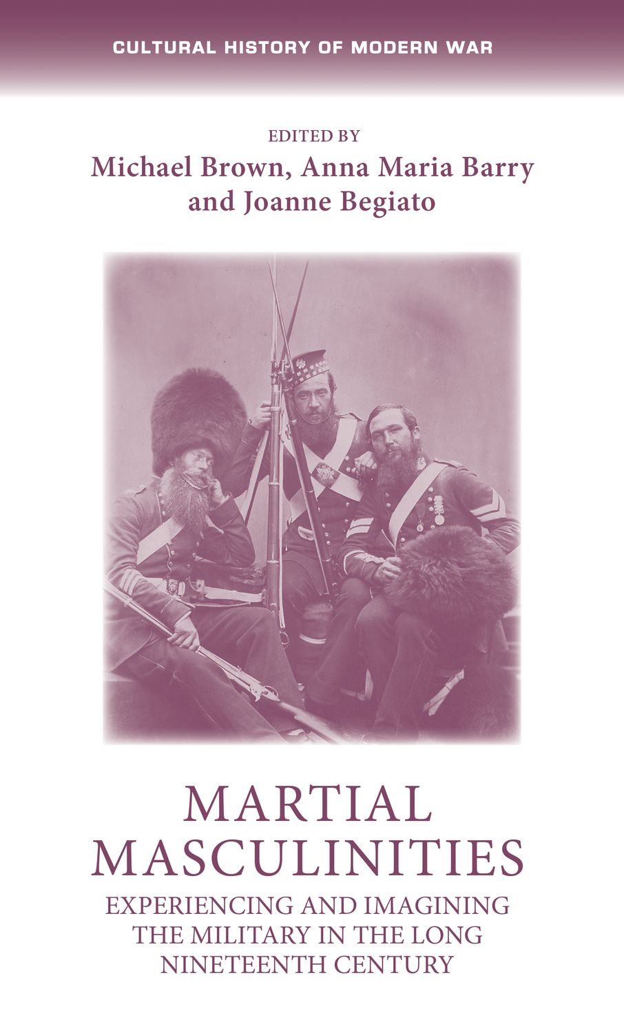 Martial MasculinitiesExperiencing and Imagining the Military in the Long Nineteenth Century