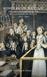 Women Before the Court – Law and Patriarchy in the Anglo-American World, 1600-1800 - Manchester Scholarship Online