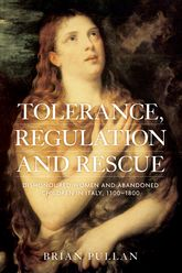 Tolerance, Regulation and Rescue – Dishonoured women and abandoned children in Italy, 1300-1800 - Manchester Scholarship Online