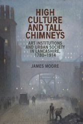High culture and tall chimneysArt institutions and urban society in Lancashire, 1780-1914