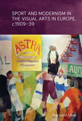 Sport and modernism in the visual arts in Europe, c.1909-39