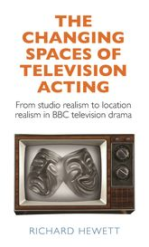 The Changing Spaces of Television ActingFrom Studio Realism to Location Realism in BBC Television Drama