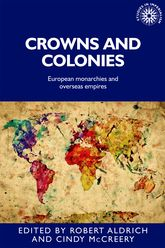 Crowns and Colonies: European Monarchies and Overseas Empires