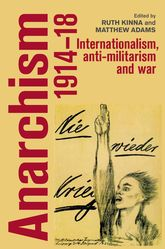 Anarchism, 1914-18Internationalism, Anti-Militarism and War