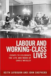 Labour and Working-Class LivesEssays To Celebrate the Life and Work of Chris Wrigley